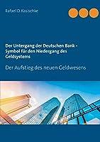 Der Untergang der Deutschen Bank - Symbol fuer den Niedergang des Geldsystems: Der Aufstieg des neuen Geldwesens