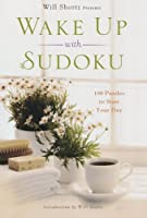 Will Shortz Presents Wake Up With Sudoku: 100 Puzzles to Start Your Day (Will Shortz Presents...)