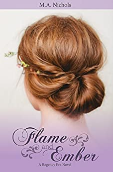 [Nichols, M.A.]のFlame and Ember (Regency Love Book 1) (English Edition)
