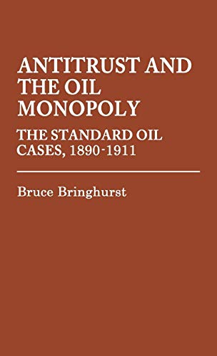 Download Antitrust and the Oil Monopoly: The Standard Oil Cases, 1890-1911 (Contributions in Legal Studies) 0313206422