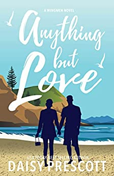 Anything but Love: A Wingmen Novel by [Prescott, Daisy]