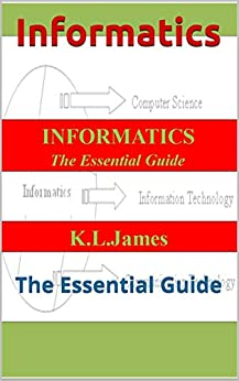 Informatics: The Essential Guide by [ James , K.L.]