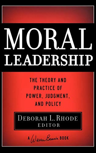 Download Moral Leadership: The Theory and Practice of Power, Judgment and Policy (J-B Warren Bennis Series) 0787982822