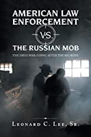 American Law Enforcement vs. the Russian Mob: The Drug War; Going After the Big Boys!