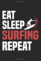 Eat Sleep Surfing Repeat: Funny Cool Surfer Journal | Notebook | Workbook | Diary | Planner-6x9 - 120 Dot Grid Pages - Cute Gift For Surfers, Surf Instructors, Surfing Enthusiasts, Surfing Lovers