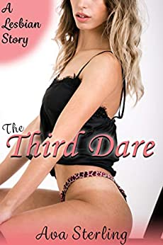 The Third Dare: A Lesbian Story by [Sterling, Ava]