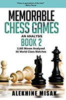 Memorable Chess Games: An Analysis - Book 2: 2185 Moves Analyzed   50 World Class Matches   Chess for Beginners Intermediate & Experts   World Championship & Other Games    Strategy Tactics  Gift Book with a Short History on The Grand Masters   Visualize (Chess Analysis)