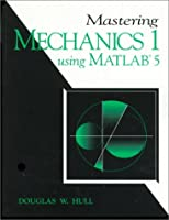 Mastering Mechanics 1 Using Matlab: A Guide to Statics and Strenghth of Materials (The Matlab Curriculum Series)
