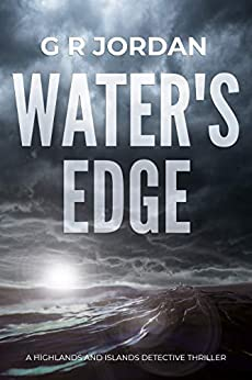 Water's Edge: A Highlands and Islands Detective Thriller (Highlands & Islands Detective Book 1) by [Jordan, G R]