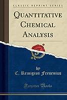 Quantitative Chemical Analysis (Classic Reprint)
