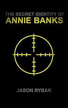 The Secret Identity of Annie Banks (Mondial Book 2) by [Rybak, Jason]