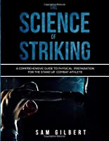 The Science of Striking: A Comprehensive Guide to Physical Preparation for the Stand-up Combat Athlete