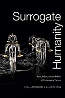 Surrogate Humanity: Race, Robots, and the Politics of Technological Futures (Perverse Modernities)