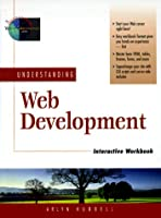 Understanding Web Development Interactive Workbook (The Foundations of Web Site Architecture Series)