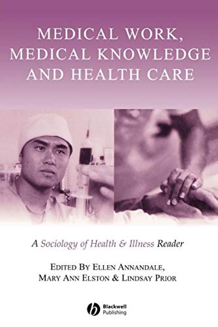 基礎理論はず第五Medical Work, Medical Knowledge and Health Care: A Sociology of Health and Illness Reader (Sociology of Health and Illness Monographs)