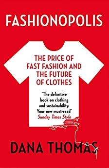 Fashionopolis: The Price of Fast Fashion – and the Future of Clothes by [Thomas, Dana]