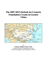 The 2007-2012 Outlook for Cosmetic Foundation Creams in Greater China