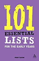 101 Essential Lists for the Early Years