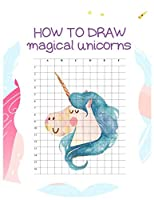 """How to Draw Magical Unicorns: How to Draw Magical Unicorns for Kids Dream Come True Amazing Cute Unicorn Kawaii A Step-by-Step Drawing and Activity Book for Kids to Learn to Draw Cute Stuff with 110 Pages of 8.5""""x11"""" Blank Paper for Drawing"""
