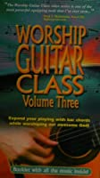Worship Guitar Class Volume Three [並行輸入品]