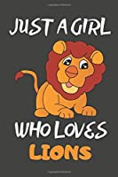 Just A Girl Who Loves Lions: Lion Gifts Lined Notebooks, Journals, Planners and Diaries to Write In | For Lion Lovers