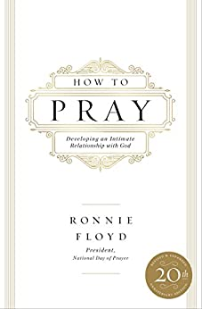 How to Pray: Developing an Intimate Relationship with God by [Floyd, Dr. Ronnie]