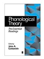 Phonological Theory: The Essential Readings (Linguistics: The Essential Readings)