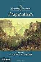 The Cambridge Companion to Pragmatism (Cambridge Companions to Philosophy)