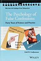 The Psychology of False Confessions: Forty Years of Science and Practice (Wiley Series in Psychology of Crime, Policing and Law)