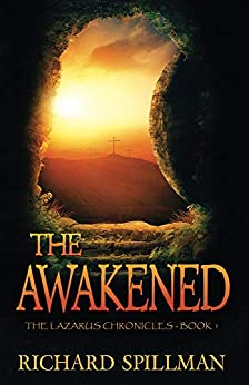 [Spillman, Richard]のThe Awakened (The Lazarus Chronicles Book 1) (English Edition)