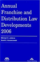 Annual Franchise and Distribution Law Developments 2006 (Annual Franchise & Distribution Law Developments)