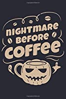 Nightmare Before Coffee: Coffee Lined Notebook, Journal, Organizer, Diary, Composition Notebook, Gifts for Coffee Lovers