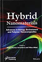 Hybrid Nanomaterials: Advances in Energy, Environment, and Polymer Nanocomposites