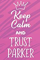 Keep Calm And Trust Parker: Funny Loving Friendship Appreciation Journal and Notebook for Friends Family Coworkers. Lined Paper Note Book.