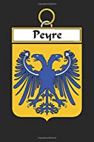 Peyre: Peyre Coat of Arms and Family Crest Notebook Journal (6 x 9 - 100 pages)