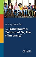 "A Study Guide for L. Frank Baum's ""Wizard of Oz, The (film Entry)"""