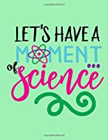 Lets Have A Moment Of Science: Science Fair Notebook | Research and Lab Experimentation Tracker | Experiment Documentation and Lab Logbook