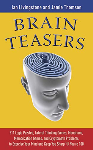 Download Brain Teasers: 211 Logic Puzzles, Lateral Thinking Games, Mazes, Crosswords, and IQ Tests to Exercise Your Mind and Keep You Sharp 'til You're 100 (Brain Teasers Series) 1602393451