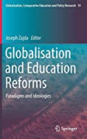 Globalisation and Education Reforms: Paradigms and Ideologies (Globalisation, Comparative Education and Policy Research)