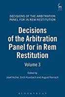 Decisions of the Arbitration Panel for in Rem Restitution/ Entscheidungen der Schiedsinstanz fur Naturalrestitution (General Settlement Fund/ Allgemeiner Entschadigungsfonds)