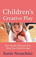 Children's Creative Play: How Simple Dolls and Toys Help Your Child Develop