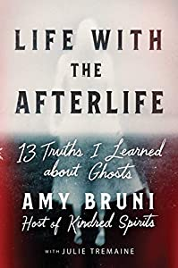 Life with the Afterlife: 13 Truths I Learned about Ghosts (English Edition)