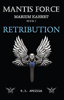 Mantis Force: Retribution (Marium Kahnet Book 1) by [amezcua, r.j.]