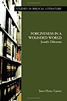 Forgiveness in a Wounded World: Jonah's Dilemma (Studies in Biblical Literature)