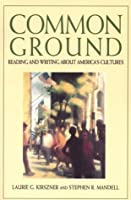 Common Ground Reading and Writing About Americas Cultures: Reading and Writing About America's Cultures