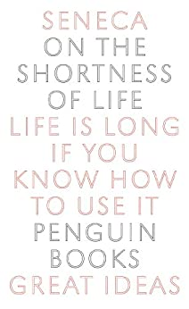 On the Shortness of Life (Penguin Great Ideas) by [Seneca]