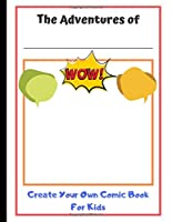 Create Your Own Comic Book For Kids: Draw your own comics with a variety of templates (Kids Activity Books)