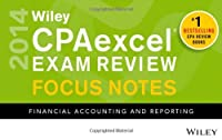 Wiley CPAexcel Exam Review 2014 Focus Notes: Financial Accounting and Reporting (Wiley CPA Examination Review: Financial Accounting & Reporting)