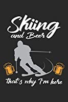 Skiing and Beer that's why I'm here: Lustiger Ski-Wintersport und Bier Notizbuch liniert DIN A5 - 120 Seiten fuer Notizen, Zeichnungen, Formeln | Organizer Schreibheft Planer Tagebuch