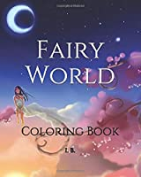 FAIRY WORLD: Coloring Book - Coloring Drawings - Coloring - Pastime - Therapeutic Art - Antistress - Funny Book - 10 Years And Up